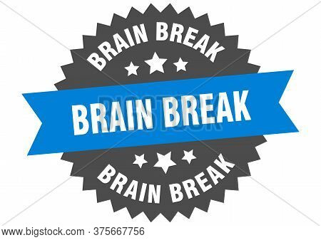 Brain Break Sign. Brain Break Circular Band Label. Round Brain Break Sticker