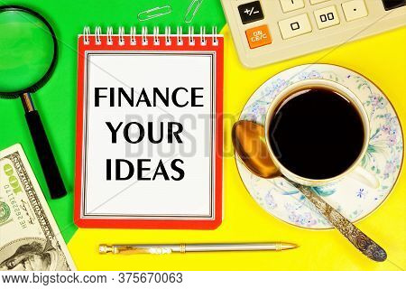 Finance Your Ideas-a Text Message On The Planning Notepad. The Prospect Of Earning Income From The S