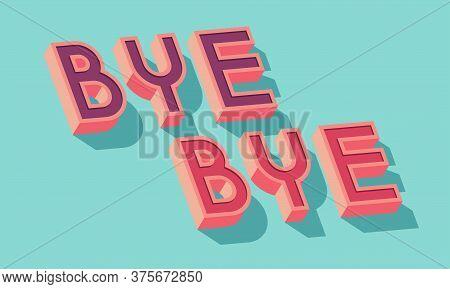 Bye Bye Card. Typographic Card Design. Vector Illustration.
