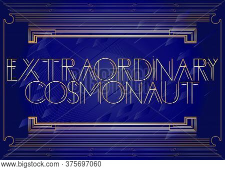 Art Deco Extraordinary Cosmonaut Text. Decorative Greeting Card, Sign With Vintage Letters.