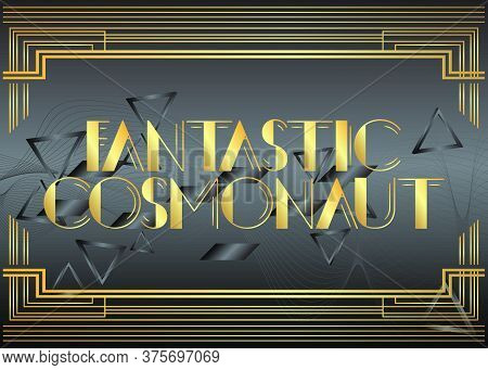 Art Deco Fantastic Cosmonaut Text. Decorative Greeting Card, Sign With Vintage Letters.