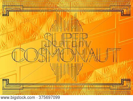 Art Deco Super Cosmonaut Text. Decorative Greeting Card, Sign With Vintage Letters.