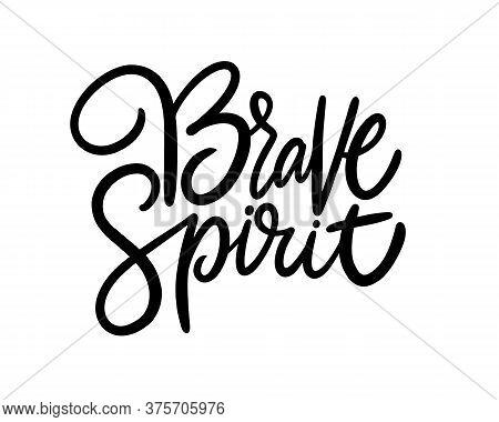 Brave Spirit Motivation Phrase. Hand Drawn Black Color Vector Illustration. Isolated On White Backgr