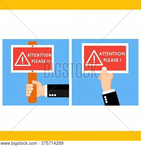 Hand Holding A Caution Red Sign And Banners To Pay Attention And Be Careful. Flat Human Hands Hold C