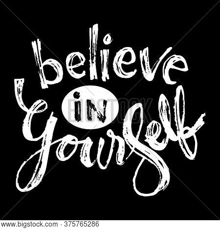 Believe In Yourself. Motivational Quote. For Fashion Shirts, Posters, Gifts Or Other Printing Machin