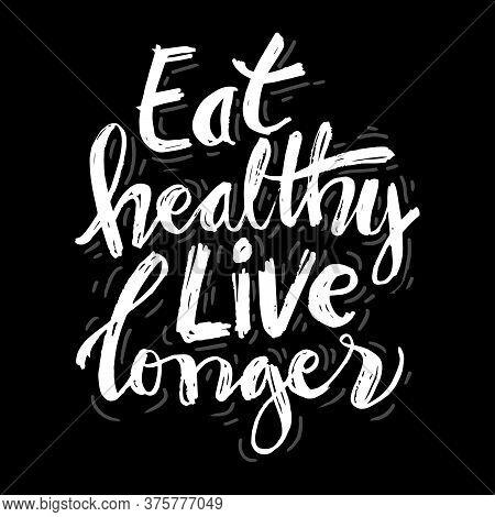 Eat Healthy Live Longer Hand Written Lettering.  Healthy Lifestyle.