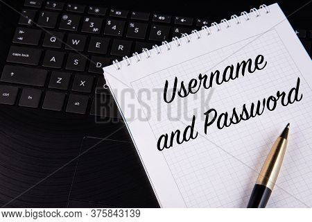 Username And Password - Written On A Notebook With A Pen.