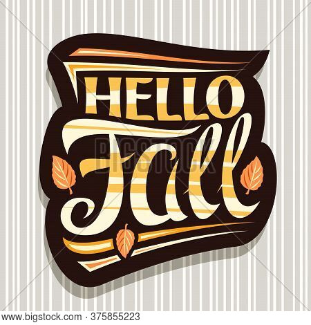 Vector Lettering Hello Fall, Black Label With Curly Calligraphic Font, Falling Leaves And Decorative