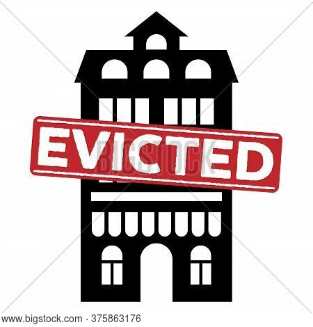 Evicted Stamp With House Icon, Concept Design. Icon For Bankruptcy Concept Design. Evicted Sign. Iso