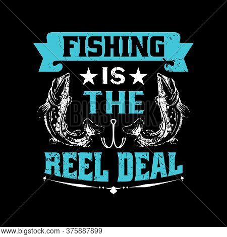 Fishing Slogan Design - Fishing Is The Reel Deal - Fishing Quotes Design, Fishing Typographic T Shir
