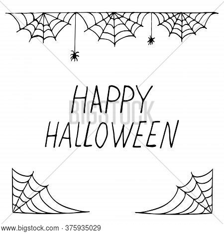 Spider Web Frame Border And Spiders And Lettering Happy Halloween Hand Drawn In Doodle Style. Vector