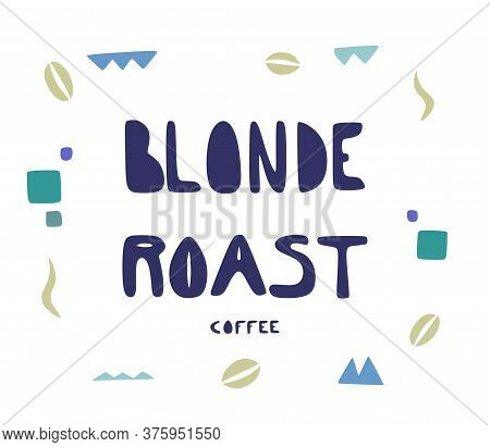 Type Of Roasted Coffee Beans In Different Levels. Coffee Bean In Various Roasting Level.
