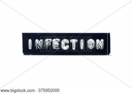 Embossed Letter In Word Infection On Black Banner With White Background