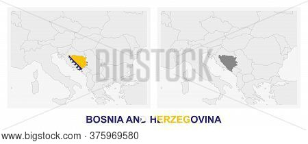 Two Versions Of The Map Of Bosnia And Herzegovina, With The Flag Of Bosnia And Herzegovina And Highl