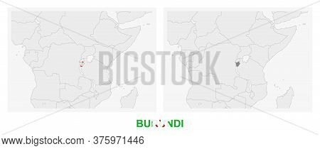 Two Versions Of The Map Of Burundi, With The Flag Of Burundi And Highlighted In Dark Grey. Vector Ma