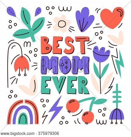 Best Mom Ever. Greeting Card For Mom. Mother S Day Greeting Card With Various Cute Elements-flowers,