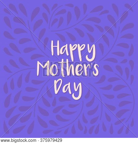 Happy Mother S Day Greeting Card Vector Illustration. Calligraphic Inscription With Branches On A Pu