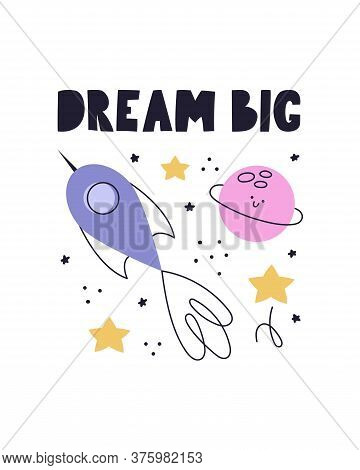 Dream Big. Vector Illustration With Rocket, Planet And Stars. Children's Illustration Of Space. Post
