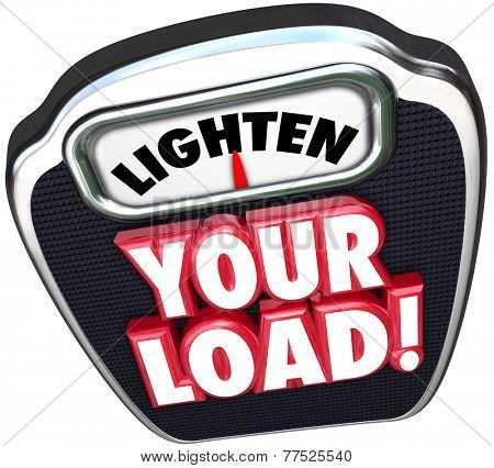Lighten your load 3d words on a scale encouraging you to reduce your workload by decreasing the number of jobs, tasks or projects that are burdening you poster