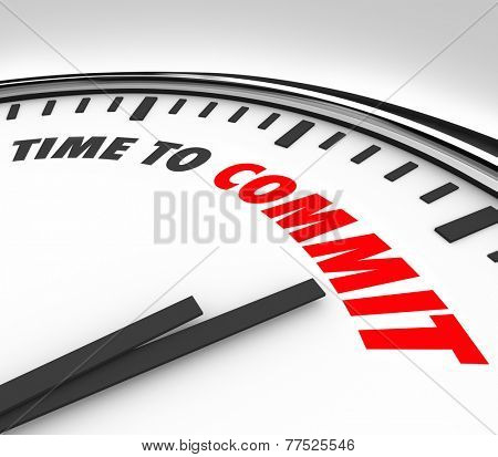 Time to Commit words on a 3d clock face to illustrate a vow, promise or determination to be faithful to another person in a relationship or your job, work or employer poster