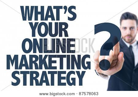 Business man pointing the text: Whats Your Online Marketing Strategy?