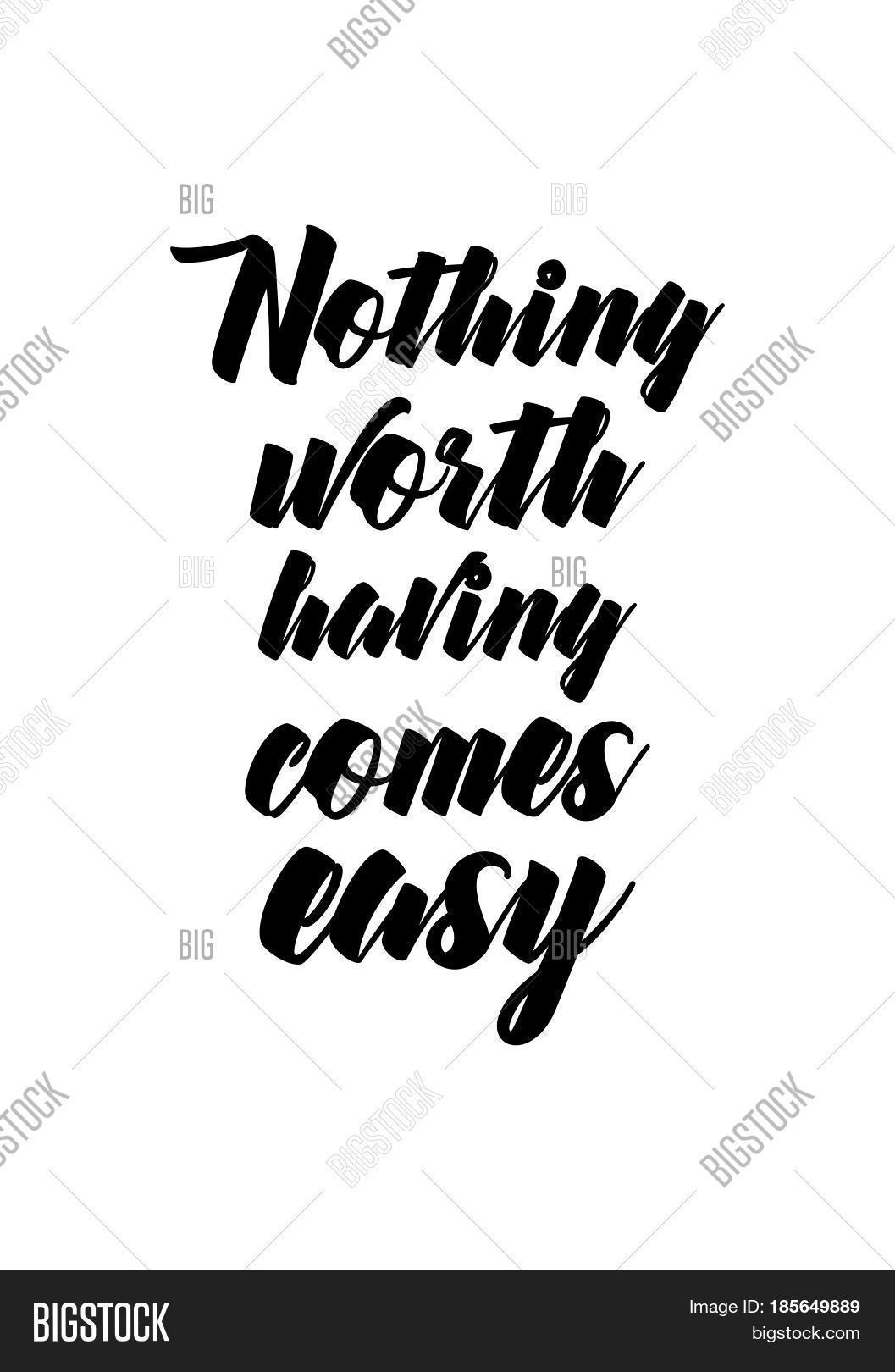 Lettering Quotes Motivation About Life Quote Calligraphy Inspirational Nothing Worth Having Comes Easy