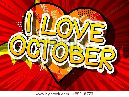 I Love October - Comic book style word on abstract background.