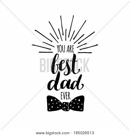 You Are Best Dad Ever vector background. Calligraphy Happy Fathers Day for greeting card, festive poster etc