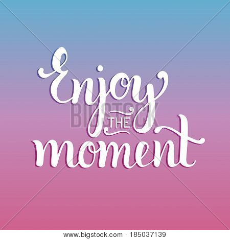 Enjoy the moment hand lettering motivational quote. Vector inspirational calligraphy poster
