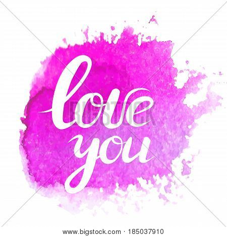 Hand drawn lettering with phrase I love you on pink watercolor spot. Quote with text about love. Romantic lettering for for print greating card, wedding invitation and stamp.