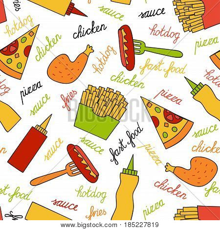 Seamless pattern with fast food. Fries, chicken leg, pizza, sauces and lettering by hand. Vector illustration in cartoon style.