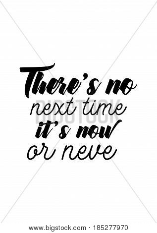Lettering quotes motivation about life quote. Calligraphy Inspirational quote. There's no next time, it's now or never.