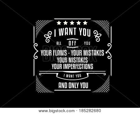 i want you all off you, your flaws - your mistakes. your mistakes your imperfecxtions i want you and only you