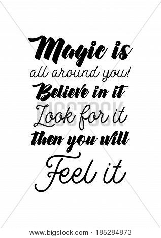 Lettering quotes motivation about life quote. Calligraphy Inspirational quote. Magic is all around you! Believe in it, Look for it then you will Feel it.