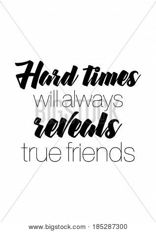 Lettering quotes motivation about life quote. Calligraphy Inspirational quote. Hard times will always reveals true friends. poster