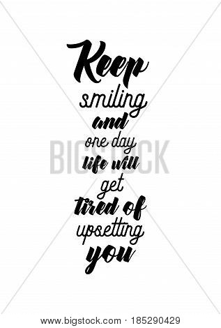 Lettering quotes motivation about life quote. Calligraphy Inspirational quote. Keep smiling and one day life will get tired of upsetting you.