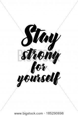 Lettering quotes motivation about life quote. Calligraphy Inspirational quote. Stay strong for yourself.