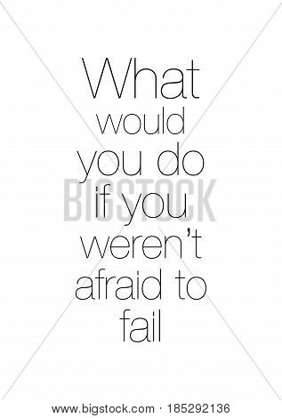 Lettering quotes motivation about life quote. Calligraphy Inspirational quote. What would you do if you weren't afraid to fail.