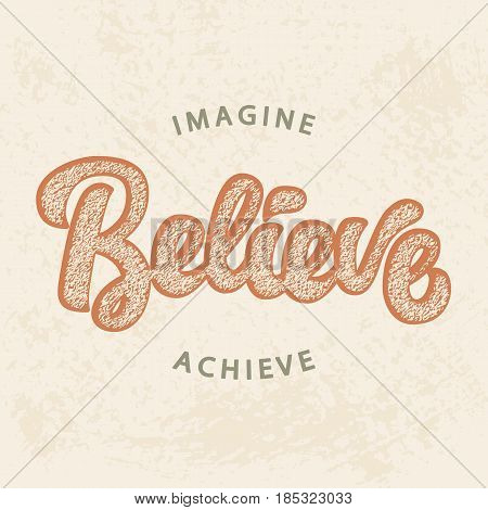 Imagine, Believe, Achieve. Motivational typography poster in retro style. Hand written modern calligraphy on grunge texture for T Shirt print, emblem, banner. Positive saying. Vector illustration.