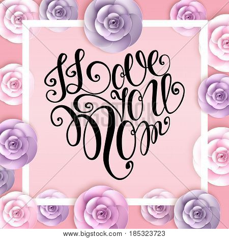 Happy Mothers Day Lettering. Mothers Day Greeting Card With Flowers. Vector Illustration