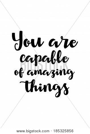 Lettering quotes motivation about life quote. Calligraphy Inspirational quote. You are capable of amazing things.
