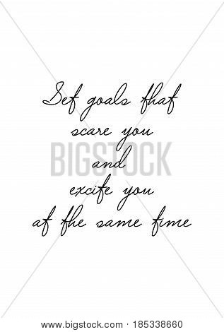 Lettering quotes motivation about life quote. Calligraphy Inspirational quote. Set goals that scare you and excite you at the same time.