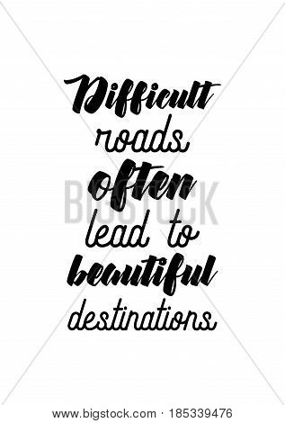 Lettering quotes motivation about life quote. Calligraphy Inspirational quote. Difficult roads often lead to beautiful destinations.