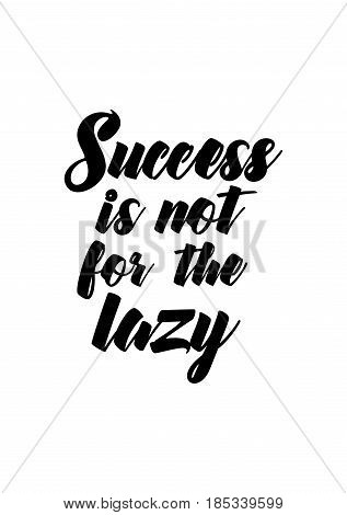 Lettering quotes motivation about life quote. Calligraphy Inspirational quote. Success is not for the lazy.
