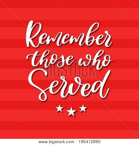 Memorial day vector hand lettering. American national holiday quote. Remember those who served. Great for banner, poster, card, invitation