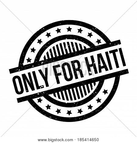 Only For Haiti rubber stamp. Grunge design with dust scratches. Effects can be easily removed for a clean, crisp look. Color is easily changed.