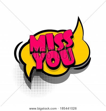 Lettering miss you, love, romantic. Comics book text balloon. Bubble icon speech phrase. Cartoon font label offer tag expression. Sounds vector effect halftone illustration.