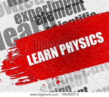 Education Concept: Learn Physics on White Brickwall Background with Wordcloud Around It. Learn Physics Modern Style Illustration on Red Grunge Paint Stripe.