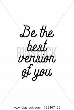 Lettering quotes motivation about life quote. Calligraphy Inspirational quote. Be the best version of you.