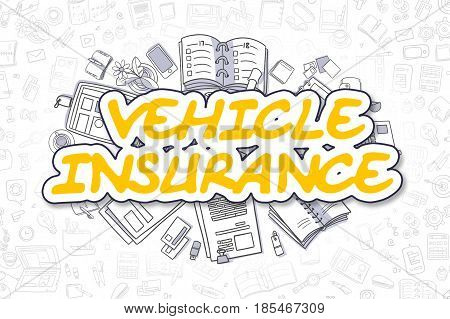 Vehicle Insurance - Hand Drawn Business Illustration with Business Doodles. Yellow Word - Vehicle Insurance - Cartoon Business Concept.